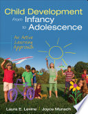 """Child Development From Infancy to Adolescence: An Active Learning Approach"" by Laura E. Levine, Joyce Munsch"