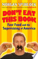 """Don't Eat This Book: Fast Food and the Supersizing of America"" by Morgan Spurlock"