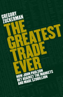 The greatest trade ever : how one man bet against the markets and made $20 billion