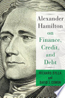 Alexander Hamilton on Finance  Credit  and Debt