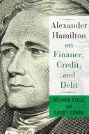 Alexander Hamilton on Finance  Credit  and Debt