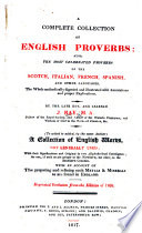 A Complete Collection of English Proverbs     To which is added     a collection of English words  not generally used     Reprinted verbatim from the edition of 1768 Book