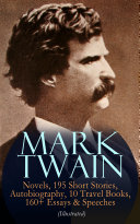 MARK TWAIN: 12 Novels, 195 Short Stories, Autobiography, 10 Travel Books, 160+ Essays & Speeches (Illustrated)