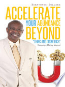 Accelerate Your Abundance Beyond    Think and Grow Rich