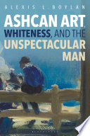 Ashcan Art Whiteness And The Unspectacular Man