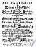 Alpha & Omega, der Anfang und das Ende in dem Geheimnuß Göttlicher Weesenheit ... abgeredet Deodatus Josephus Philippus du Beyne de Malechamps