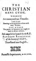 The Christian Mans Guide  Wherein are Contayned Two Treatises  The One Shewing Vs the Perfection of Our Ordinary Workes  The Other  the Purity of Intention We Ought to Haue in All Our Actions  i e  Pt  I   Treatises 2 3      Translated Into English  Etc