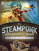 The Steampunk Adventurer's Guide: Contraptions, Creations, and Curiosities Anyone Can Make ebook