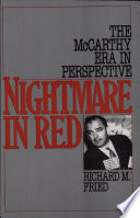 """Nightmare in Red: The McCarthy Era in Perspective"" by Richard M. Fried"