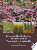 Transgenic Plant Technology for Remediation of Toxic Metals and Metalloids