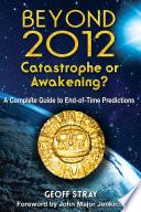 Beyond 2012  Catastrophe or Awakening