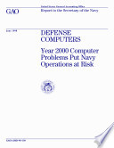 Defense computers Year 2000 computer problems put Navy operations at risk : report to the Secretary of the Navy
