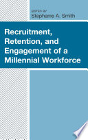 Recruitment Retention And Engagement Of A Millennial Workforce
