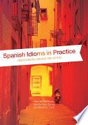Spanish Idioms in Practice  : Understanding Language and Culture