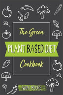The Green Plant Based Diet Cookbook
