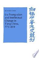 Liu Tsung-yüan and Intellectual Change in T'ang China, 773-819