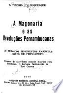 A Mac̜onaria e as revoluc̜ões pernambucanas: os heróicos movimentos emancipadores de Pernambuco
