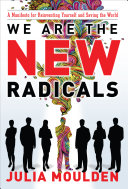We Are the New Radicals  A Manifesto for Reinventing Yourself and Saving the World