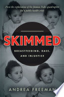 """Skimmed: Breastfeeding, Race, and Injustice"" by Andrea Freeman"