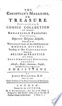 The Christian S Magazine Containing A Choice Collection Of Many Remarkable Passages Upon Several Important Religious Subjects Taken Out Of The Writings Of Some Of The Most Eminent Modern Divines Etc