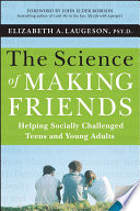 """The Science of Making Friends, (w/DVD): Helping Socially Challenged Teens and Young Adults"" by Elizabeth Laugeson, John Elder Robison"
