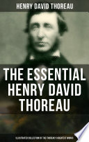 The Essential Henry David Thoreau  Illustrated Collection of the Thoreau s Greatest Works