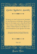 Journals Of The Legislative Assembly Of The Province Of Quebec From June 19th To October 31st 1879 Both Days Inclusive In The Forty Second And Forty Third Years Of The Reign Of Our Sovereign Lady Queen Victoria Vol 13