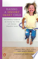 """Raising a Sensory Smart Child: The Definitive Handbook for Helping Your Child with Sensory Integration Issues"" by Lindsey Biel, Nancy K. Peske"
