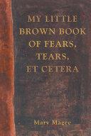 My Little Brown Book of Fears, Tears, Et Cetera