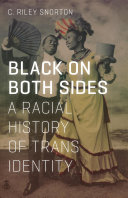 link to Black on both sides : a racial history of trans identity in the TCC library catalog