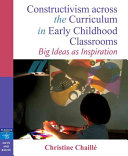Constructivism Across the Curriculum in Early Childhood Classrooms
