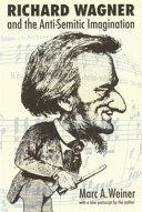 Richard Wagner and the Anti Semitic Imagination