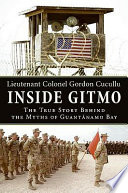 Inside Gitmo  : The True Story Behind the Myths of Guantanamo Bay