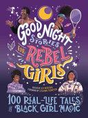Good Night Stories for Rebel Girls  100 Real Life Tales of Black Girl Magic