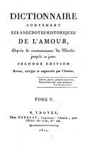 Dictionnaire contenant les anecdotes historiques de l'amour, depuis le commencement du monde [by - Mouchet].