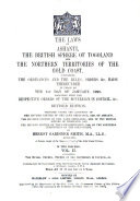 The Laws of Ashanti, the British Sphere of Togoland, and the Northern Territories of the Gold Coast: The rules, orders, orders of the Sovereign in Council, &c
