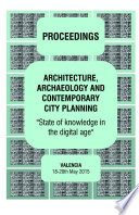 ARCHITECTURE  ARCHAEOLOGY AND CONTEMPORARY CITY PLANNING  State of knowledge in the digital age    Proceedings of the 2015 workshop