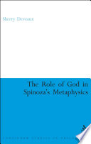 The Role of God in Spinoza s Metaphysics
