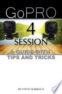 Go Pro Hero 4 Session: A Guide With Tips and Tricks