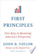 First Principles  Five Keys to Restoring America s Prosperity