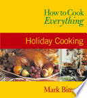 """How to Cook Everything: Holiday Cooking"" by Mark Bittman, Alan Witschonke"