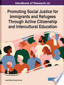 Handbook Of Research On Promoting Social Justice For Immigrants And Refugees Through Active Citizenship And Intercultural Education