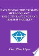 DATA MINING  The CRISP DM METHODOLOGY  The CLEM language and IBM SPSS MODELER