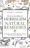 The Essential Book Of Herbalism And Natural Remedies Book