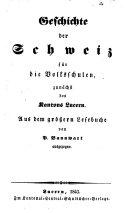 Geschichte der Schweiz für die Volksschulen, zunächst des Kantons Luzern