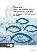 Examen des pêcheries dans les pays de l'OCDE : Politiques et statistiques de base 2005