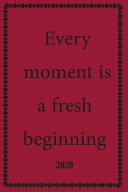 Every Moment is a Fresh Beginning 2020