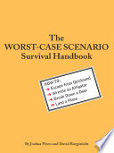 """The Worst-Case Scenario Survival Handbook: How to Escape from Quicksand, Wrestle an Alligator, Break Down a Door, Land a Plane..."" by David Borgenicht, Joshua Piven"