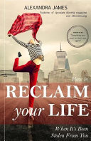 How to Reclaim Your Life When It's Been Stolen from You
