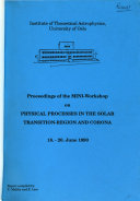 Proceedings of the Mini workshop on Physical Processes in the Solar Transition region and Corona  Institute of Theoretical Astrophysics  University of Oslo  18 20 June 1990